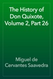 The History of Don Quixote, Volume 2, Part 26 book summary, reviews and downlod
