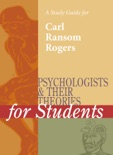 A Study Guide for Psychologists and Their Theories for Students: CARL ROGERS book summary, reviews and downlod