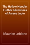The Hollow Needle; Further adventures of Arsene Lupin book summary, reviews and download