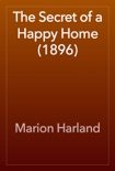 The Secret of a Happy Home (1896) book summary, reviews and download