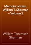 Memoirs of Gen. William T. Sherman — Volume 2 book summary, reviews and download