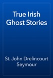 True Irish Ghost Stories book summary, reviews and download