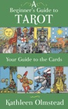 A Beginner's Guide to Tarot: Your Guide to the Cards book summary, reviews and download