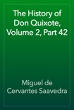The History of Don Quixote, Volume 2, Part 42 book summary, reviews and downlod