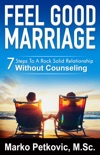 Feel Good Marriage: 7 Steps to a Rock Solid Relationship Without Counseling book summary, reviews and download