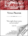 Free Grace Broadcaster - Issue 221 - Vital Prayer