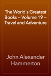 The World's Greatest Books — Volume 19 — Travel and Adventure book summary, reviews and download