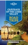 Chateaux of the Loire Valley Road Trips book summary, reviews and download