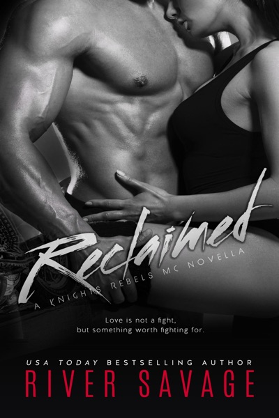 Reclaimed a Knights Rebels Novella by River Savage Book Summary, Reviews and E-Book Download
