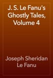 J. S. Le Fanu's Ghostly Tales, Volume 4 book summary, reviews and download