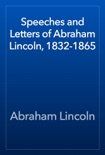 Speeches and Letters of Abraham Lincoln, 1832-1865 book summary, reviews and download
