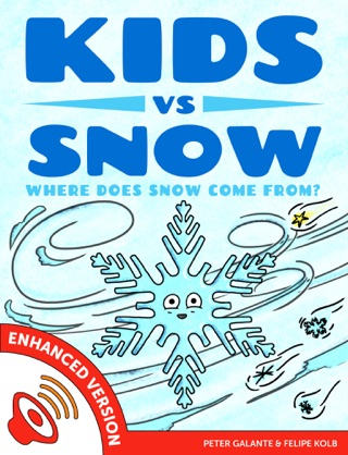 Kids vs Snow: Where Does Snow Come From? by Peter Galante & Felipe Kolb E-Book Download
