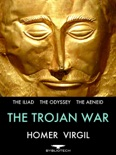 The Trojan War: The Iliad, The Odyssey and The Aeneid book summary, reviews and downlod