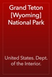 Grand Teton [Wyoming] National Park book summary, reviews and download