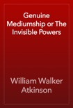 Genuine Mediumship or The Invisible Powers book summary, reviews and download