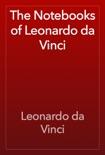 The Notebooks of Leonardo da Vinci book summary, reviews and download