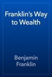 Franklin's Way to Wealth book summary, reviews and download
