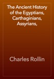 The Ancient History of the Egyptians, Carthaginians, Assyrians, book summary, reviews and download