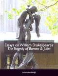 Essays on William Shakespeare's The Tragedy of Romeo & Juliet book summary, reviews and download