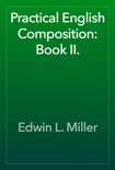 Practical English Composition: Book II. book summary, reviews and download