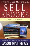 How to Make, Market and Sell Ebooks: All for Free book summary, reviews and downlod