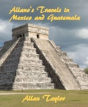 Allano's Travels in Mexico and Guatemala book summary, reviews and download