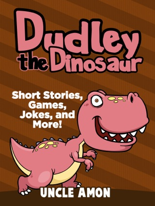 Dudley the Dinosaur: Short Stories, Games, Jokes, and More! by Uncle Amon E-Book Download