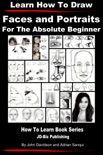 Learn How to Draw Faces and Portraits For the Absolute Beginner book summary, reviews and download