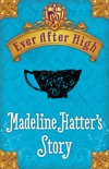 Ever After High: Madeline Hatter's Story book summary, reviews and download
