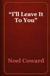 """""""I'll Leave It To You"""" book summary, reviews and download"""