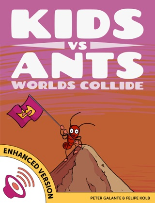 Kids vs Ants: Worlds Collide (Enhanced Version) by Peter Galante & Felipe Kolb E-Book Download