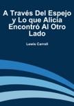 A Través Del Espejo y Lo que Alicia Encontró Al Otro Lado book summary, reviews and downlod
