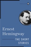 The Short Stories of Ernest Hemingway book summary, reviews and downlod