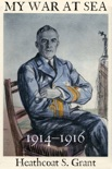 My War at Sea 1914–1916: A Captain's Life with the Royal Navy During the First World War book summary, reviews and download