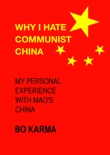 Why I Hate Communist China: My Personal Experience With Mao's China book summary, reviews and download