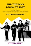 And the Band Begins to Play. Part Ten: The Definitive Guide to the Beatles' Yellow Submarine book summary, reviews and download