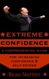 Extreme Confidence: A Comprehensive Guide for Increasing Self-Esteem book summary, reviews and download