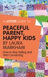 A Joosr Guide to... Peaceful Parent, Happy Kids by Laura Markham book summary, reviews and downlod