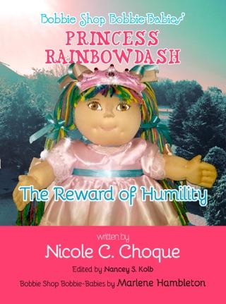 Bobbie Shop Bobbie-Babies' Princess Rainbowdash: The Reward of Humility by Smashwords, Inc. book summary, reviews and downlod