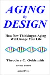 Aging by Design: How New Thinking on Aging Will Change Your Life book summary, reviews and download