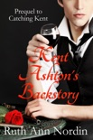 Kent Ashton's Backstory (Prequel to Catching Kent) book summary, reviews and download