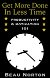 Get More Done in Less Time: Productivity & Motivation 101 e-book