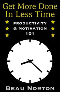 Get More Done in Less Time: Productivity & Motivation 101 E-Book Download
