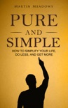 Pure and Simple: How to Simplify Your Life, Do Less, and Get More book summary, reviews and downlod