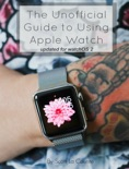 The Unofficial Guide to Using Apple Watch book summary, reviews and download