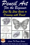 Pencil Art For the Beginner: Step By Step Guide to Drawing with Pencil book summary, reviews and download