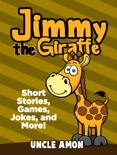Jimmy the Giraffe: Short Stories, Games, Jokes, and More! book summary, reviews and downlod