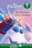 Frozen: Big Snowman, Little Snowman book summary, reviews and downlod