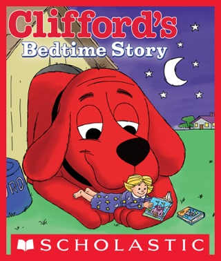 Clifford's Bedtime Story by Scholastic Inc. book summary, reviews and downlod