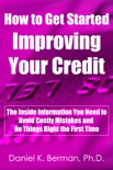 How to Get Started Improving Your Credit: The Inside Information You Need to Avoid Costly Mistakes and Do Things Right the First Time book summary, reviews and download